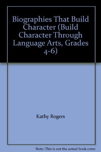 9781564723437: Biographies That Build Character (Build Character Through Language Arts, Grades 4-6)