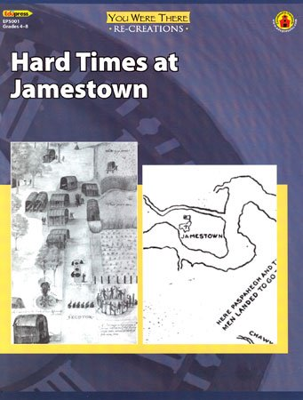 Hard Times At Jamestown (You Were There Re-creations, grades 4-8): Greg Timmons, Fran Lyons Sammons...