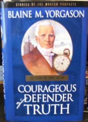9781564731777: Courageous defender of truth: The story of John Taylor (Stories of the modern prophets)