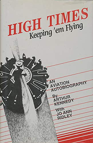 High Times: Keeping 'em Flying, an Aviation: Kennedy, Arthur (with)