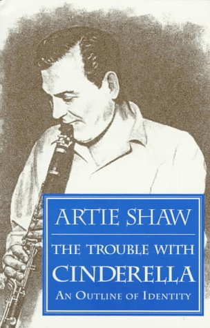 The Trouble with Cinderella: An Outline of Identity (156474020X) by Artie Shaw