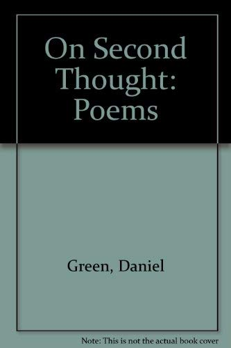 ON SECOND THOUGHT : POEMS BY DANIEL GREEN (Signed by Poet): Green, Daniel