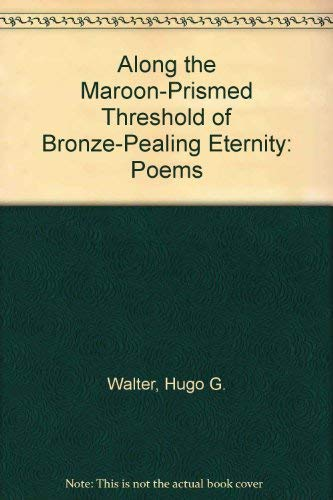 Along the Maroon-Prismed Threshold of Bronze-Pealing Eternity: Hugo G. Walter