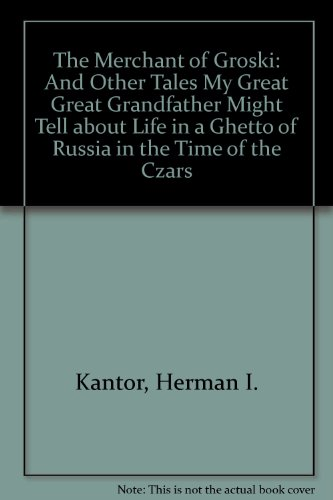 The Merchant of Groski: and Other Tales My Great-Great-Grandfather Might Tell About Life in a ...