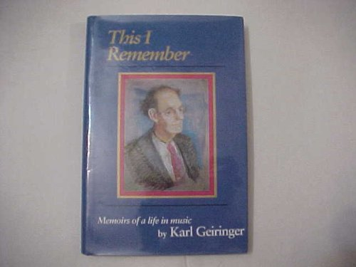 THIS I REMEMBER: MEMOIRS OF A LIFE IN MUSIC: Geiringer, Karl and Bernice Geiringer