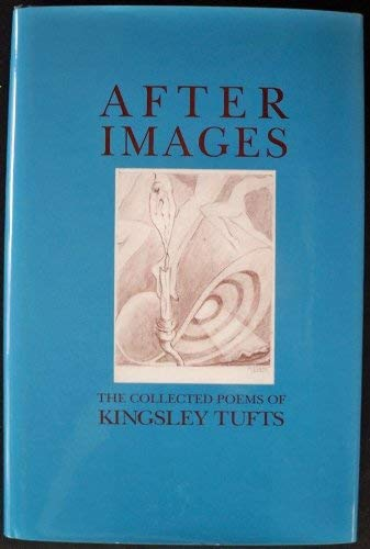 After Images: The Collected Poems of Kingsley: Tufts, Kingsley