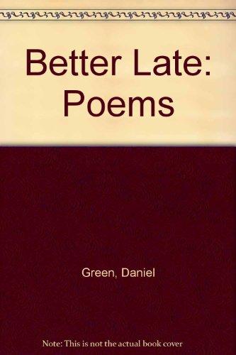 Better Late: Poems: Daniel Green