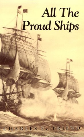 All the Proud Ships: A Novel of the American Revolution: Friend, Charles E.