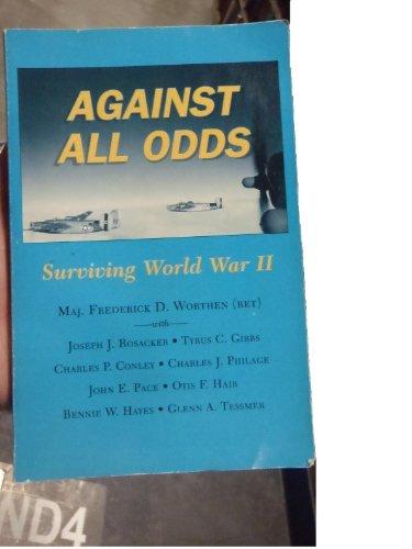 Against All Odds: Surviving World War II: Rosacker, Joseph J.; Gibbs, Tyrus C.; Conley, Charles P.;...