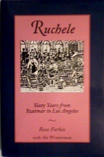 Ruchele: Sixty Years from Szatmar to Los Angeles: Farkas, Rose; Winterman, Ibi