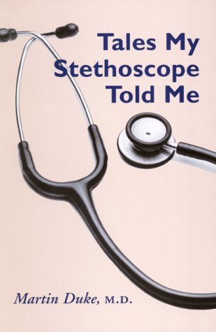 Tales My Stethoscope Told Me: Martin Duke