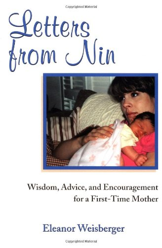 Letters from Nin: Wisdom, Advice, and Encouragement for a First-Time Mother: Weisberger, Eleanor