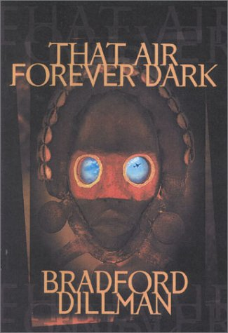 That Air Forever Dark: An Adventure: Dillman, Bradford
