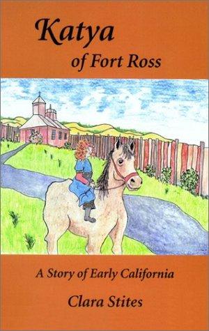 Katya Of Fort Ross.: Stites, Clara; Davis, Cindy (illustrations).