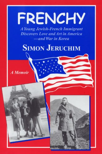 9781564744494: Frenchy: A Young Jewish-french Immigrant Discovers Love And Art In America--and War In Korea