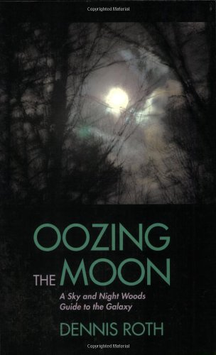 Oozing the Moon: A Sky And Night Woods Guide to the Galaxy: Dennis Roth