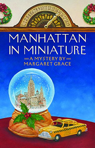 Manhattan in Miniature: A Miniature Mystery (Miniature Mysteries): Grace, Margaret