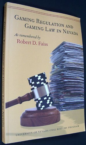 Gaming Regulation and Gaming Law in Nevada: As Remembered by Robert D. Faiss: King, R. T. (Edited)