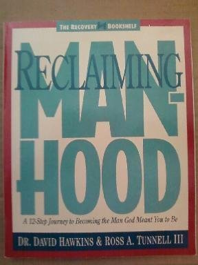9781564760272: Reclaiming Manhood: A 12-Step Journey to Becoming the Man God Meant You to Be (The Recovery bookshelf)