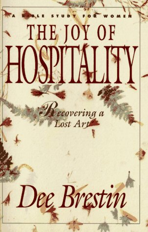 The Joy of Hospitality: Recovering a Lost Art (A Bible Study for Women) (1564760332) by Dee Brestin