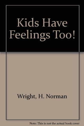 Kids Have Feelings Too! (1564760723) by H. Norman Wright; Gary J. Oliver
