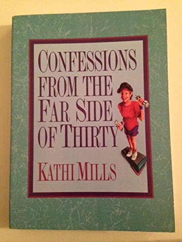 CONFESSIONS FROM THE FAR SIDE OF THIRTY: Mills, Kathi