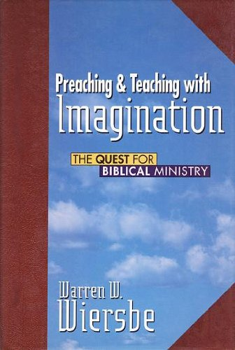 Preaching and Teaching with Imagination: The Quest for Biblical Ministry (9781564762528) by Warren W. Wiersbe