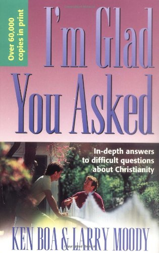 9781564763877: I'm Glad You Asked: In-Depth Answers to Difficult Questions about Christianity