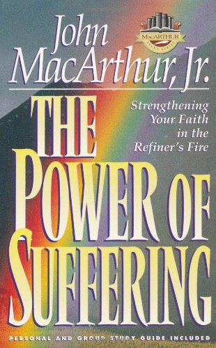 The Power of Suffering: Strengthening Your Faith in the Refiner's Fire (Macarthur Study Series) (156476429X) by John MacArthur