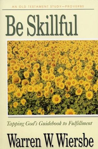 9781564764300: Be Skillful (Proverbs): Tapping God's Guidebook to Fulfillment (The BE Series Commentary)