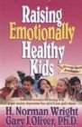 Raising Emotionally Healthy Kids (1564764516) by H. Norman Wright; Gary J. Oliver