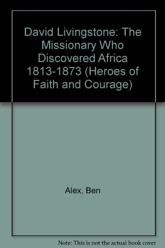 """9781564764744: David Livingstone: The Missionary Who """"Discovered"""" Africa 1813-1873 (Heroes of Faith and Courage)"""