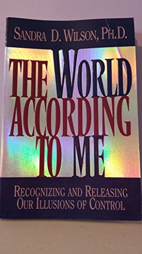 The World According to Me: Recognizing and Releasing Our Illusions of Control (1564764877) by Sandra D. Wilson