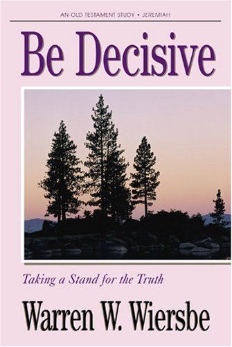 9781564764898: Be Decisive (Jeremiah): Taking a Stand for the Truth (The BE Series Commentary)