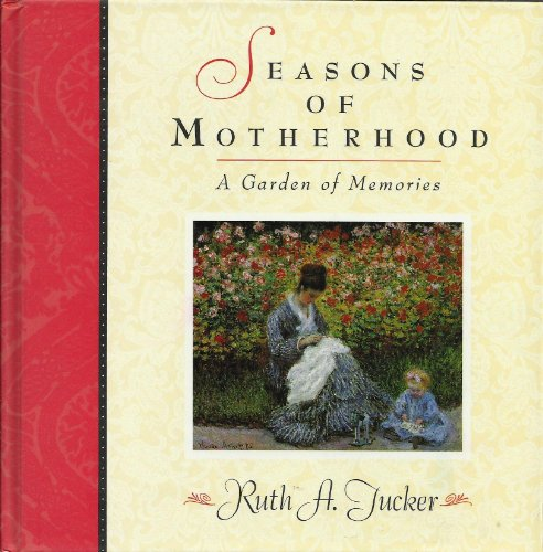 Seasons of Motherhood: A Garden of Memories (1564765377) by Ruth A. Tucker