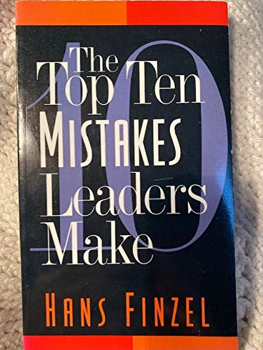 9781564765628: The Top Ten Mistakes Leaders Make [Paperback] by Hans Finzel