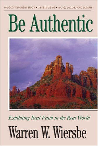 9781564765925: Be Authentic (Genesis 25-50): Exhibiting Real Faith in the Real World (The BE Series Commentary)