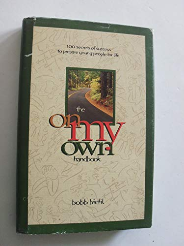The On My Own Handbook: 100 Secrets of Success to Prepare Young People for Life: Bobb Biehl