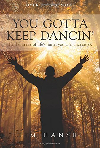 You Gotta Keep Dancin': In the Midst of Life's Hurts, You Can Choose Joy!: Hansel, Tim