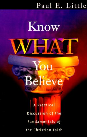 9781564767554: Know What You Believe: A Practical Discussion of the Fundamentals of the Christian Faith