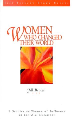 9781564767738: Women Who Changed Their World (Jill Briscoe Study Series)