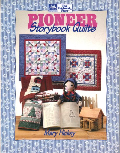Pioneer Storybook Quilts: Hickey, Mary