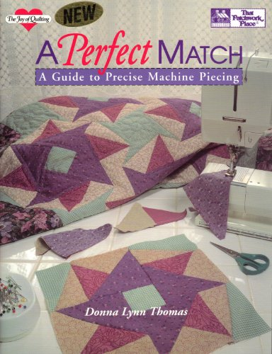 9781564770165: A Perfect Match: A Guide to Precise Machine Piecing (The Joy of Quilting)