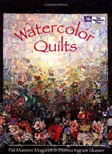 WATERCOLOR QUILTS.: Margaret, Pat Maixner & Donna Ingram Slusser.