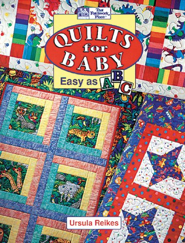 Quilts for Baby: Easy as ABC: Reikes, Ursula
