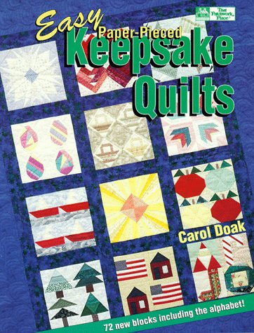Easy Paper-Pieced Keepsake Quilts: 72 Quilt Blocks for Foundation Piecing (That Patchwork Place) (1564771091) by Doak, Carol