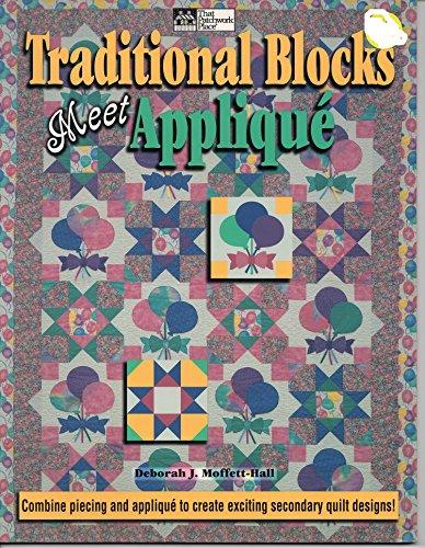 Traditional Blocks Meet Applique: Moffett-Hall, Deborah J.