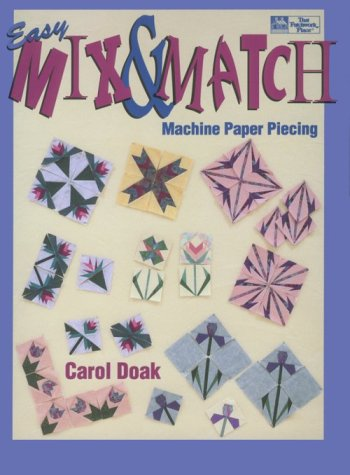 Easy Mix & Match Machine Paper Piecing (9781564771285) by Carol Doak