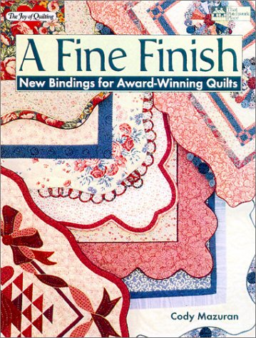 {QUILTING} A Fine Finish: New Bindings for Award-Winning Quilts: Mazuran, Cody