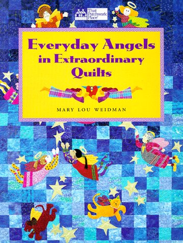 Everyday Angels in Extraordinary Quilts: Weidman, Mary Lou